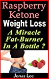 Raspberry Ketone Weight Loss: A Miracle Fat-Burner in a Bottle? (English Edition)