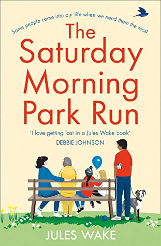 The Saturday Morning Park Run: The most gloriously uplifting and page-turning fiction book of 2020! by [Jules Wake]