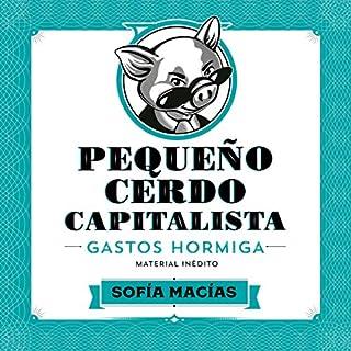 Pequeño Cerdo Capitalista: Gastos hormiga [Small Capitalist Pig: Ant Expenses] audiobook cover art