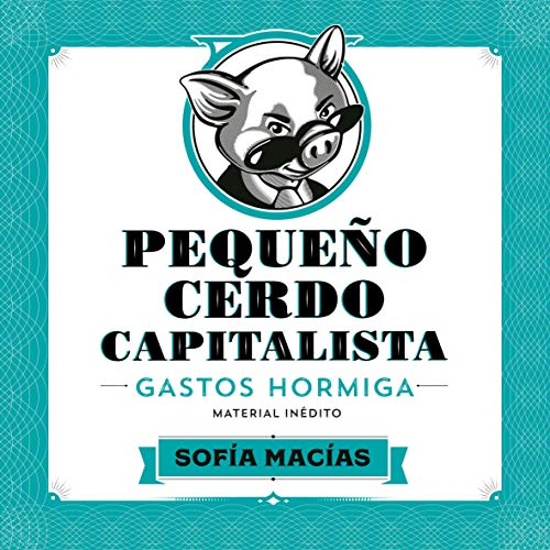 Pequeño Cerdo Capitalista: Gastos hormiga [Small Capitalist Pig: Ant Expenses] audiobook cover art