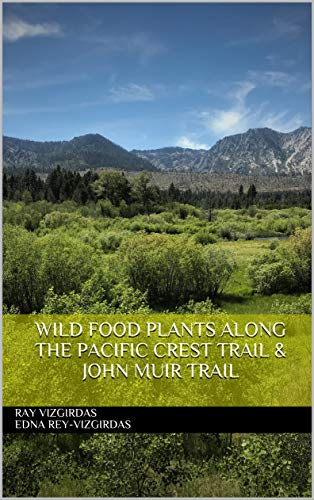 WILD FOOD PLANTS ALONG THE PACIFIC CREST TRAIL &  JOHN MUIR TRAIL