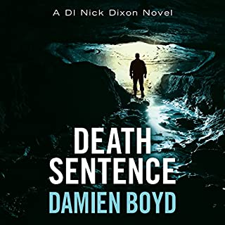 Death Sentence     DI Nick Dixon, Book 6              By:                                                                                                                                 Damien Boyd                               Narrated by:                                                                                                                                 Napoleon Ryan                      Length: 9 hrs and 14 mins     144 ratings     Overall 4.4