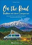 On the Road – Sizilien mit dem Campingbus. Individuelle Touren, traumhafte Standplätze und spannende Aktivitäten. Mit GPS-Koordinaten zu den Standplätzen.