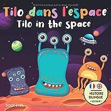 Tilo dans l'espace - Tilo in the space: Livre bilingue pour enfants (français - anglais) | Bilingual children's book (french - english) | Dès 3 ans | 30 pages d'histoire en couleur