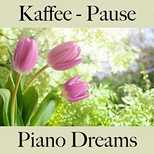 Kaffee - Pause: Piano Dreams - Die Beste Musik Zum Entspannen