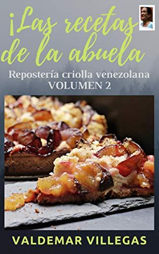 LAS RECETAS DE LA ABUELA: REPOSTERÍA TÍPICA VENEZOLANA, ALGUNAS RECETAS DE MÁS DE 70 AÑOS DE CREADAS, SON UNA VERDADERA JOYA (DULCES VENEZOLANOS nº 2) (Spanish Edition)