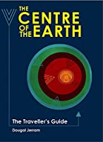 The Traveller's Guide to The Centre of the Earth (Traveller's Guides)