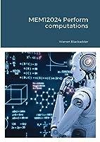 MEM12024 Perform computations