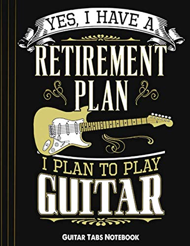 Yes i have retirement plan i plan to play guitar - Guitar Tabs Notebook: Blank Guitar Tablature Writing Paper with Chord Fingering Charts