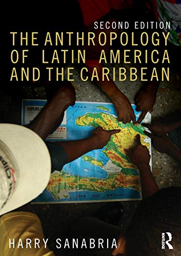 Compare Textbook Prices for The Anthropology of Latin America and the Caribbean 2 Edition ISBN 9781138675810 by Sanabria, Harry