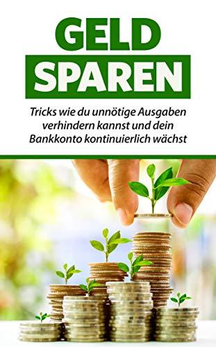 Geld Sparen: Tricks wie du unnötige Ausgaben verhindern kannst und dein Bankkonto kontinuierlich wächst