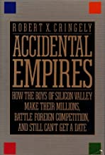 Accidental Empires : How the Boys of Silicon Valley Make Their Millions, Battle Foreign Competition, and Still Can't Get a...