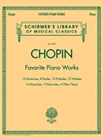 Chopin: Favorite Piano Works, 12 Nocturnes, 8 Etudes, 10 Preludes, 12 Waltzes, 16 Mazurkas, 3 Polonaises, 4 Other Pieces (Schirmer's Library of Musical Classics)