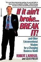 If it Ain't Broke...Break It!