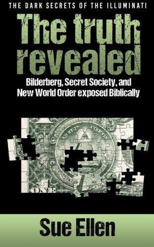 'The Dark Secrets of the Illuminati the truth revealed: Bilderberg, Secret Society,and New World Order exposed Biblically'