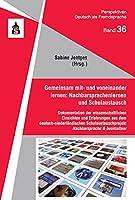 Gemeinsam mit- und voneinander lernen: Nachbarsprachenlernen und Schulaustausch: Dokumentation der wissenschaftlichen Einsichten und Erfahrungen aus dem deutsch-niederlaendischen Schulaustauschprojekt Nachbarsprache & buurculturr