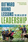 Outward Bound Lessons to Live a Life of Leadership: To Serve, to Strive, and Not to Yield