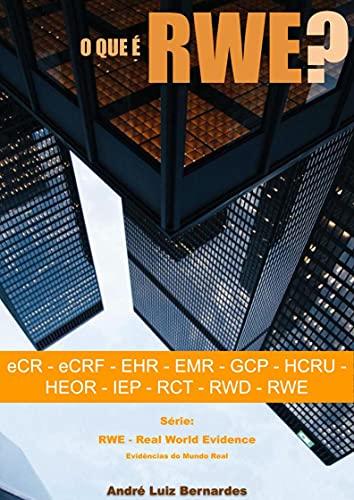O que é RWE - Real World Evidence - Evidências do Mundo Real: eCR - eCRF - EHR - EMR - GCP - HCRU - HEOR - IEP - RCT - RWD - RWE (Portuguese Edition)