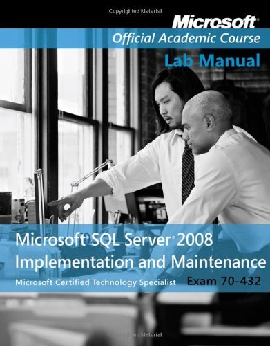 [(Exam 70-432 Microsoft SQL Server 2008 Implementation and Maintenance Lab Manual )] [Author: Microsoft Official Academic Course] [Feb-2013]