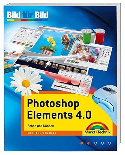 Photoshop Elements 4.0 - Mit vielen Beispielbildern zum kostenlosen Download!: Sehen und Können (Bild für Bild)