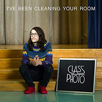 I've Been Cleaning Your Room