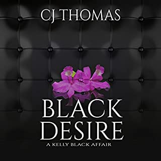 Black Desire     A Kelly Black Affair, Book 1              By:                                                                                                                                 C.J. Thomas                               Narrated by:                                                                                                                                 Robyn Verne,                                                                                        Jack Stella                      Length: 8 hrs and 25 mins     9 ratings     Overall 4.4