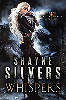 Whispers: Feathers and Fire Book 3 by [Shayne Silvers]