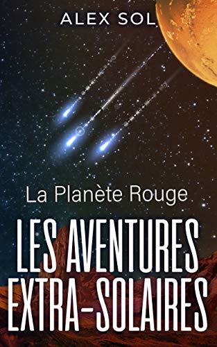 Les Aventures Extra-Solaires T.2: La Planète Rouge (French Edition)