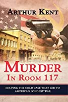 Murder in Room 117: Solving the Cold Case That Led to America's Longest War
