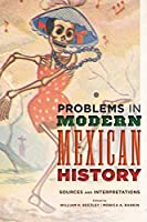 Problems in Modern Mexican History: Sources and Interpretations (Latin American Silhouettes)