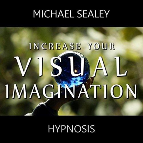 Increase Your Visual Imagination (Hypnosis)