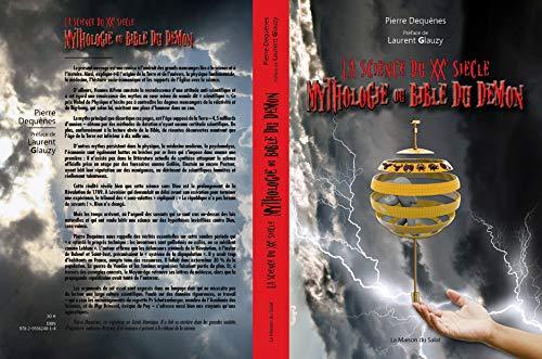 Amazon.com: LA SCIENCE DU XXe SIECLE : MYTHOLOGIE OU BIBLE DU DEMON (French  Edition) eBook: Dequènes, Pierre , Glauzy, Laurent: Kindle Store