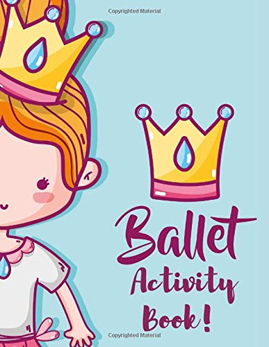 BALLET ACTIVITY BOOK: Coloring, Cut Out, Ballet Accessories for Girls and Workbook Game for Learning!
