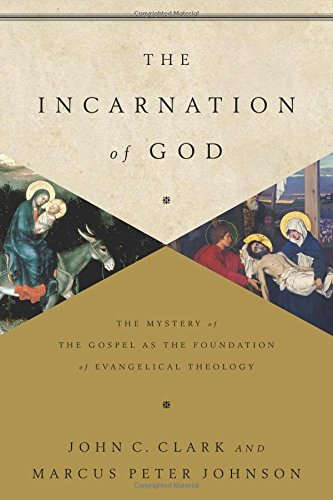 The Incarnation Of God The Mystery Of The Gospel As The Foundation Of Evangelical Theology