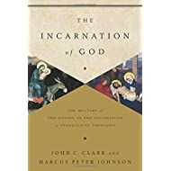 The Incarnation of God: The Mystery of the Gospel as the Foundation of Evangelical Theology