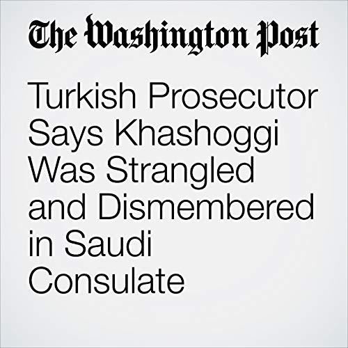 Turkish Prosecutor Says Khashoggi Was Strangled and Dismembered in Saudi Consulate audiobook cover art