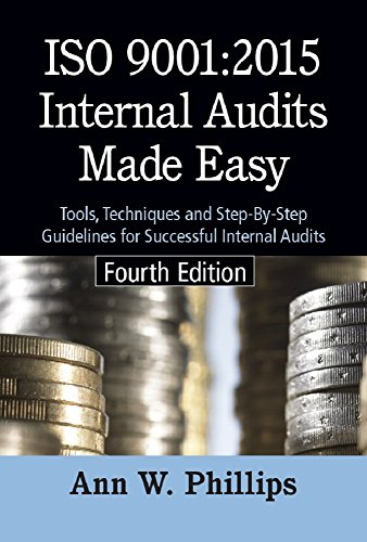 ISO 9001:2015 Internal Audits Made Easy, Fourth Edition: Tools, Techniques, and Step-by-Step Guidelines for Successful Internal Audits (English Edition)