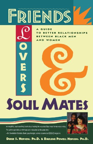 Friends, Lovers, and Soulmates: A Guide to Better Relationships Between Black Men and Women
