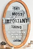 The Most Important Thing: 100 Years from Now Nothing Else Will Matter