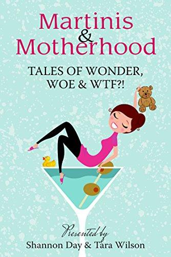 Martinis & Motherhood: Tales of Wonder, Woe & WTF?! (English Edition)