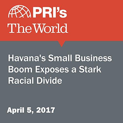 Havana's Small Business Boom Exposes a Stark Racial Divide audiobook cover art