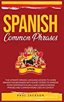 Spanish Common Phrases: The Ultimate Spanish Language Lessons to Learn a Language for Beginners with Phrases to Improve Your Conversation Skills and Learn Common Word Used in Context