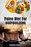 Bodybuilding: Paleo Diet FREE MEAL TEMPLATE: Everything You Need To Know About Gaining Serious Mass Using Bodybuilding And The Paleo Diet (Bodybuilding, ... Gain Weight, Healthy) (English Edition)