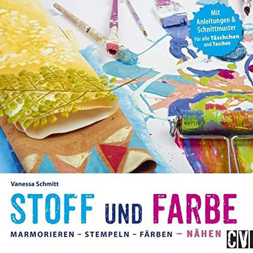 Stoff und Farbe: Marmorieren - Stempeln - Färben - Nähen