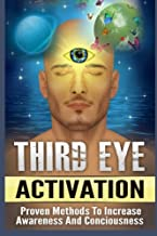 Third Eye- Discover How to Activate Your Third Eye for Awareness and Living in t: Third Eye- Discover How to Activate Your Third Eye for Awareness and ... Gland Activation, Opening the Third Eye)