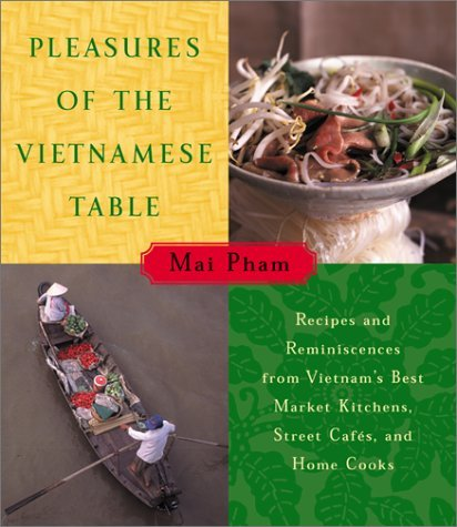 By Mai Pham Pleasures of the Vietnamese Table: Recipes and Reminiscences from Vietnam's Best Market Kitchens, St (1st Edition)