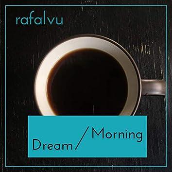 Dream / Morning