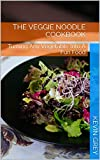 The Veggie Noodle Cookbook: Turning Any Vegetable Into A Fun Food