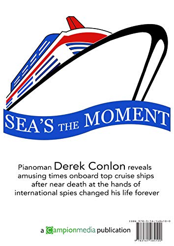Sea's the Moment: Pianoman Derek Conlon recalls amusing times onboard top cruise ships after near death at the hands of international spies. (English Edition)