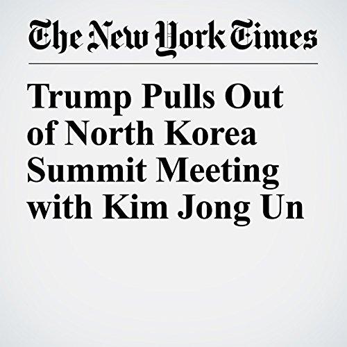 Trump Pulls Out of North Korea Summit Meeting with Kim Jong Un copertina